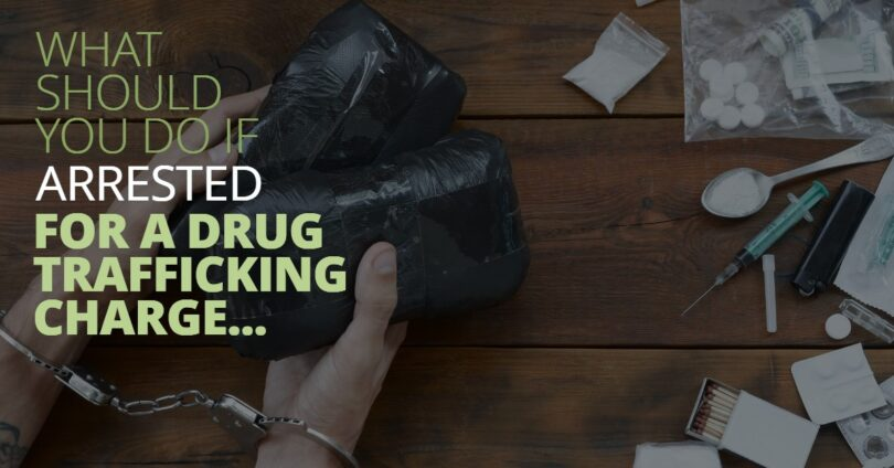 WHAT SHOULD YOU DO IF ARRESTED FOR A DRUG TRAFFICKING CHARGE-EdwardLaRue
